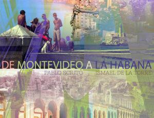 De Montevideo a la Habana de los cantautores Pablo Sciuto y Ismael de la Torre